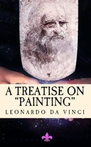 "A Treatise on Painting - ""Translated from the Original Italian"" ebook by John Francis Rigaud,Leonardo Da Vinci"