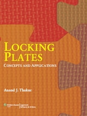 Locking Plates - Concepts and Applications ebook by Anand J. Thakur