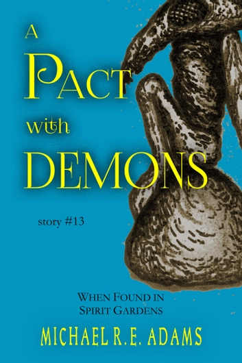 A Pact with Demons (Story #13): When Found in Spirit Gardens ebook by Michael R.E. Adams