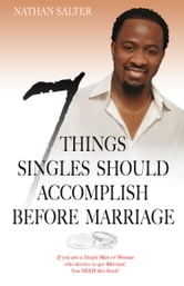 7 Things Singles Should Accomplish Before Marriage ebook by Nathan Salter