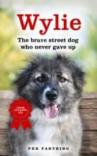 Wylie - The Brave Street Dog Who Never Gave Up ebook by Pen Farthing