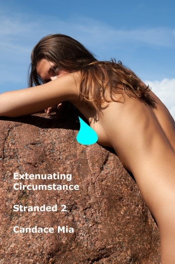 Extenuating Circumstance Stranded 2 ebook by Candace Mia