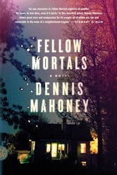 Fellow Mortals - A Novel ebook by Dennis Mahoney