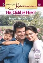 His Child Or Hers? (Mills & Boon Vintage Superromance) ebook by Dawn Stewardson
