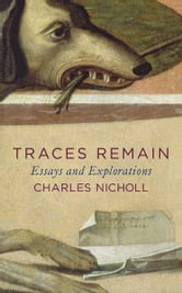 Traces Remain - Essays and Explorations ebook by Charles Nicholl