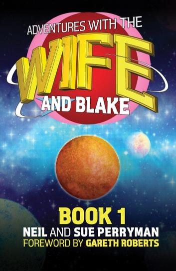 Adventures with the Wife and Blake Book 1: The Blake Years ebook by Neil Perryman,Sue Perryman