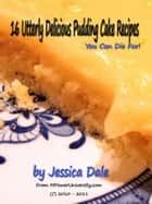 16 Utterly Delicious Pudding Cake Recipes You Can Die For! ebook by Editorial Team Of MPowerUniversity.com