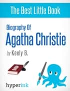 Agatha Christie: A Biography (Creator of Hercule Poirot and Miss Marple) ebook by Keely  Bautista