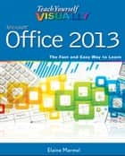 Teach Yourself VISUALLY Office 2013 ebook by Elaine Marmel