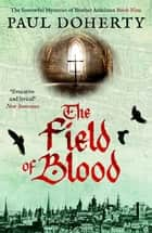 The Field of Blood ebook by Paul Doherty