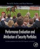 Performance Evaluation and Attribution of Security Portfolios ebook by Bernd R. Fischer,Russ Wermers
