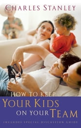 How to Keep Your Kids on Your Team ebook by Charles Stanley
