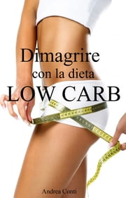 Dimagrire con la dieta Low Carb - Come perdere peso riducendo i carboidrati ebook by Andrea Conti