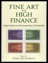 Fine Art and High Finance - Expert Advice on the Economics of Ownership ebook by
