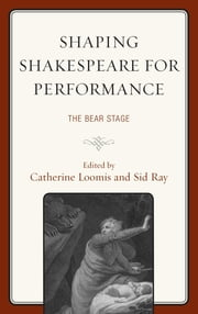 Shaping Shakespeare for Performance - The Bear Stage ebook by Catherine Loomis,Sid Ray,Alan Armstrong,Sybille Bruun,Annalisa Castaldo,Heidi Cephus,Christopher Clary,Peter Hyland,Peter Kanelos,James Keegan,Matt Kozusko,Russ McDonald,Ann Pleiss Morris,Cass Morris,Fiona Harris-Ramsby,Paige Martin Reynolds,Deb Streusand,Ann Thompson,Michael M. Wagoner,Kimberly Redman West,Celestine Woo