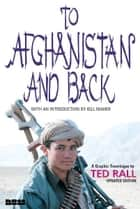 To Afghanistan and Back - A Graphic Travelogue ebook by Ted Rall