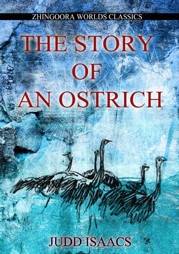 THE STORY OF AN OSTRICH AN ALLEGORY AND HUMOROUS SATIRE IN RHYME ebook by Edmund Nolcini