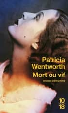 Mort ou vif ebook by Michèle VALENCIA, Patricia WENTWORTH