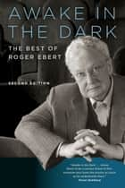Awake in the Dark - The Best of Roger Ebert: Second Edition ebook by Roger Ebert, David Bordwell