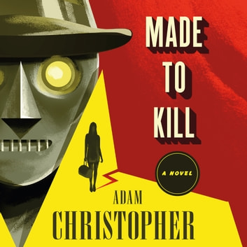 Made to Kill - A Ray Electromatic Mystery audiobook by Adam Christopher