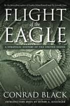 Flight of the Eagle ebook by Conrad Black