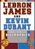 Lebron James and Kevin Durant ebook by Belmont and Belcourt Biographies