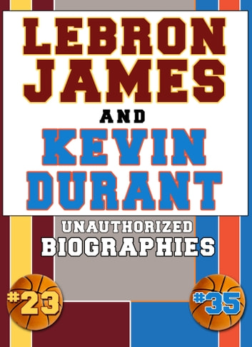 Lebron James and Kevin Durant - Unauthorized Biographies ebook by Belmont and Belcourt Biographies