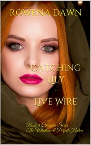 Catching Lily: Live Wire Crossover Series The Winstons & Perfect Halves ebook by Rowena Dawn