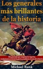 Los generales más brillantes de la historia. ebook by Michael Rank
