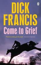 Come To Grief ebook by Dick Francis