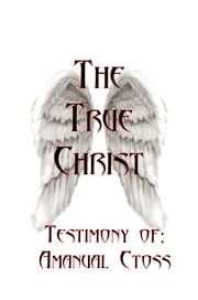 The True Christ ebook by Aman Ctoss