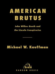 American Brutus - John Wilkes Booth and the Lincoln Conspiracies ebook by Michael W. Kauffman