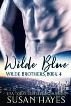 Wilde Blue - Wilde Brothers, #4 ebook by Susan Hayes