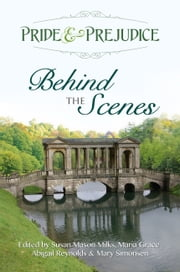 Pride & Prejudice: Behind the Scenes ebook by Abigail Reynolds,Susan Mason-Milks,Mary Simonsen,Maria Grace