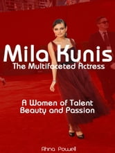 Mila Kunis: The Multifaceted Actress: A Woman of Talent, Beauty and Passion ebook by Ahna Powell