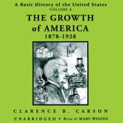 A Basic History of the United States, Vol. 4 - The Growth of America, 1878–1928 audiobook by Clarence B. Carson