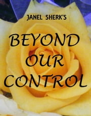 Beyond Our Control ebook by Janel Sherk