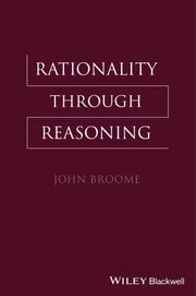 Rationality Through Reasoning ebook by John Broome