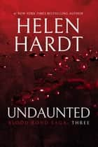 Undaunted - Blood Bond: Parts 7, 8 & 9 (Volume 3) ebook by Helen Hardt