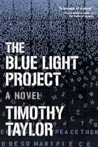 The Blue Light Project ebook by Timothy Taylor
