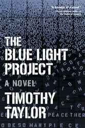 The Blue Light Project - A Novel ebook by Timothy Taylor