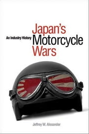 Japan's Motorcycle Wars - An Industry History ebook by Jeffrey W. Alexander