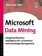 Microsoft Data Mining: Integrated Business Intelligence for e-Commerce and Knowledge Management ebook by de Ville, Barry