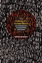 The Making of a Human Bomb - An Ethnography of Palestinian Resistance ebook by Nasser Abufarha, Neil L. Whitehead, Jo Ellen Fair,...
