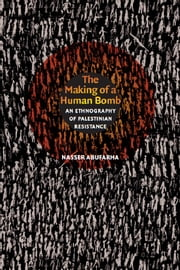 The Making of a Human Bomb - An Ethnography of Palestinian Resistance ebook by Nasser Abufarha,Neil L. Whitehead,Jo Ellen Fair,Leigh A. Payne