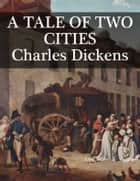 A Tale of Two Cities - A Story of the French Revolution ebook by Charles Dickens