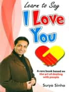Learn to say I Love You ebook by Surya Sinha