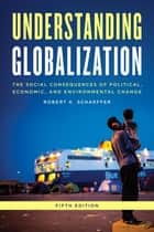Understanding Globalization - The Social Consequences of Political, Economic, and Environmental Change ebook by Robert K. Schaeffer