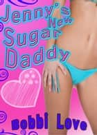 Jenny's New Sugar Daddy ebook by Bobbi Love