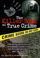 The Killer Book of True Crime ebook by Tom Philbin,Michael Philbin